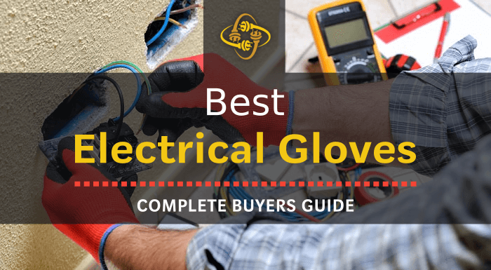 Best Electrical Gloves: Our Top 10 Picks of 2019