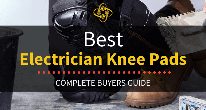 Best Electrician Knee Pads: Top 6 of 2021 Reviewed