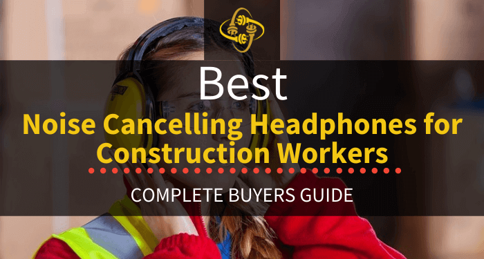 Best Noise Cancelling Headphones For Construction Workers
