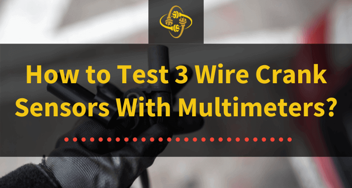 how to test 3 wire crank sensors with multimeters