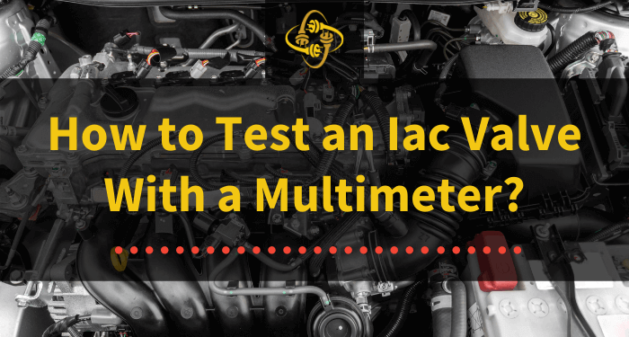 how to test an iac valve with a multimeter