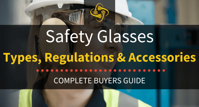 Safety Glasses Types, Regulations & Accessories
