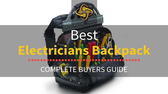 Best Electricians Tool Backpack: Our Top 10 Picks of 2019