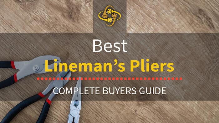 Best Linesman Pliers For Electricians (Our Top 8 Picks of 2019)