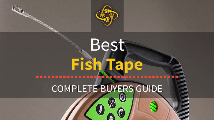 Best Electrical Fish Tape (Top 6 of 2019 Reviewed)
