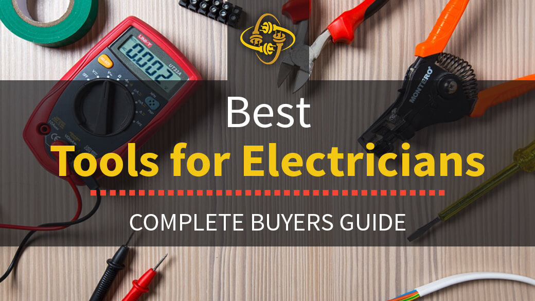 Best Tools For Electricians: Top 10 of 2019